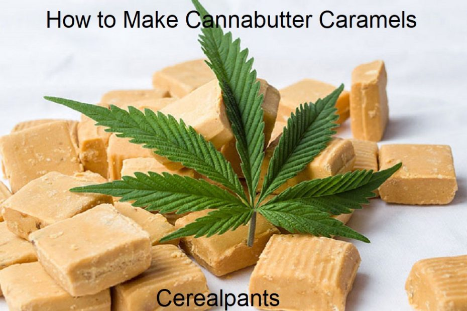 How to Make Cannabutter Caramels