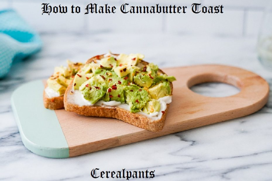 How to Make Cannabutter Toast