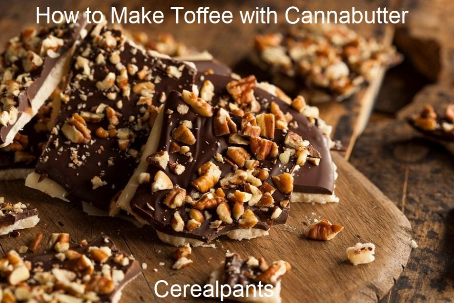 How to Make Toffee with Cannabutter