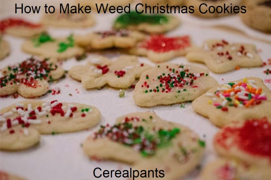How to Make Weed Christmas Cookies The Recipe, Instruction