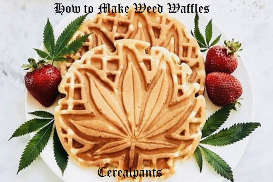 How to Make Weed Waffles